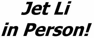 Jet Li in Person!