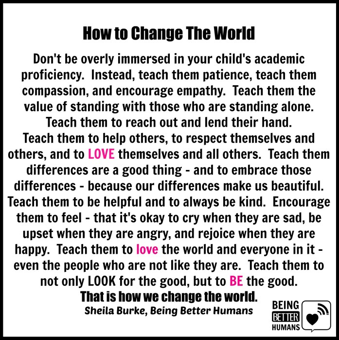 """Being Better Humans """"How to Change the World"""""""
