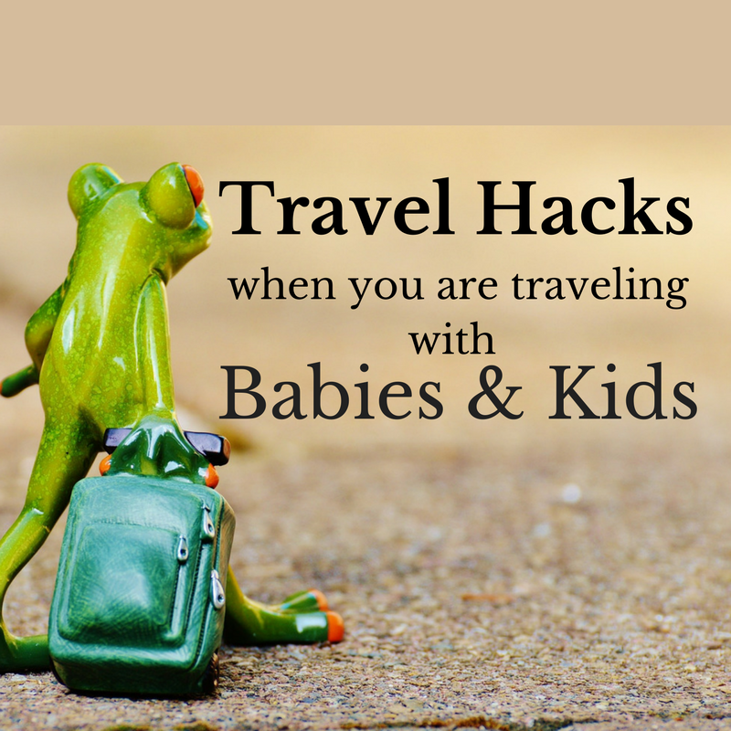 Travel Hacks when traveling with kids & babies