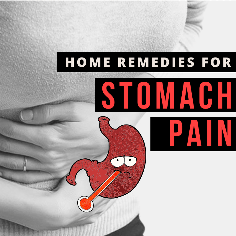 11 Home Remedies for Stomach Pain 2019