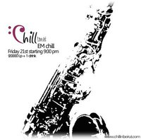 """""""CHILL"""" Live @ EM chill Friday the 21st"""