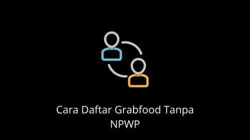 cara daftar grabfood tanpa npwp