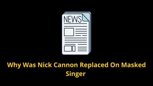 Why Was Nick Cannon Replaced On Masked Singer