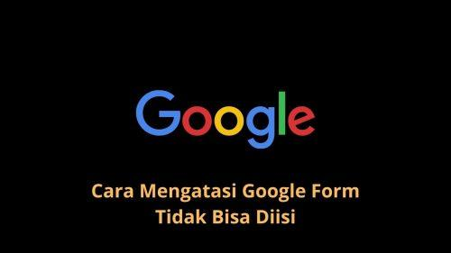 kenapa tidak bisa mengisi google form