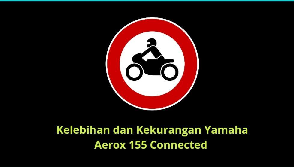 Kelebihan dan kekurangan Yamaha Aerox 155 connected