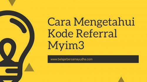 cara mengetahui kode referral myim3