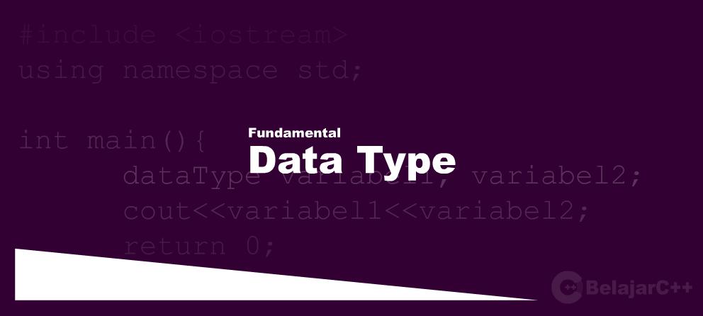 Macam-macam dan Penjelasan Tipe Data dalam C++