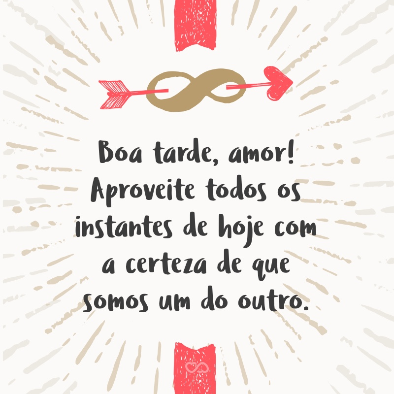 Boa Tarde Amor Aproveite Todos Os Instantes De Hoje Com A