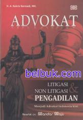 Advokat: Litigasi & Non Litigasi Pengadilan (Menjadi Advokat Indonesia Kini)