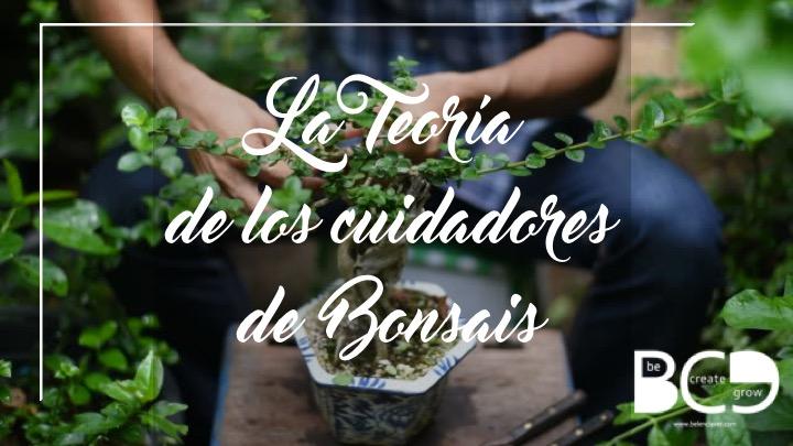 La teoría de los cuidadores de bonsais