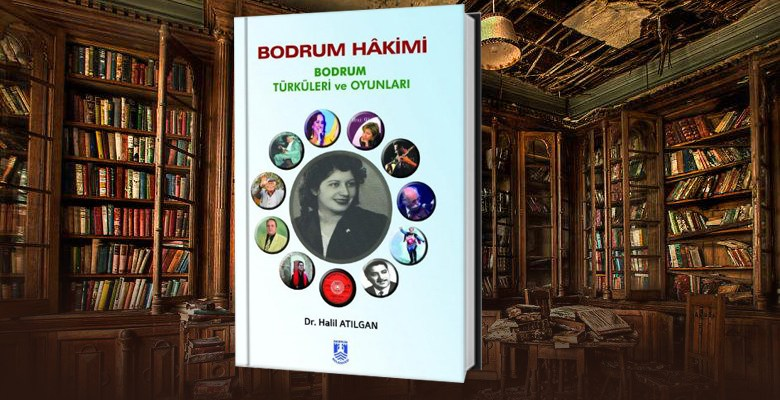 Dr. Halil Atılgan'ın kitabı: Bodrum Hâkimi