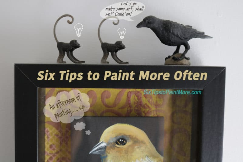 How to paint more often