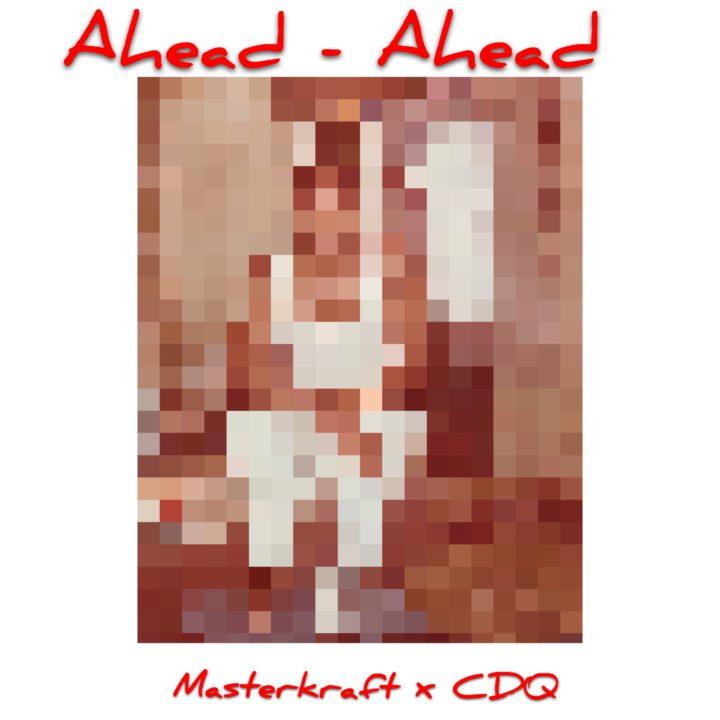 MUSIC: Masterkraft x CDQ – Ahead Ahead   TheBlog