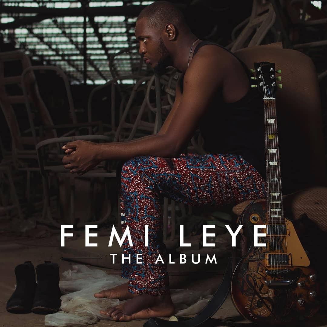 """""""Femi Leye: The Album"""" is Here! Listen on BN"""