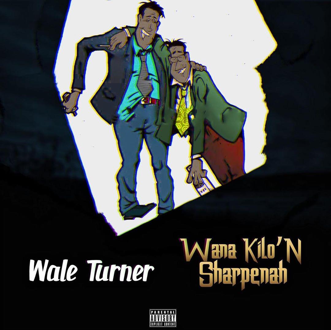 New Music: Wale Turner – Wana Kilo'n Sharpenah