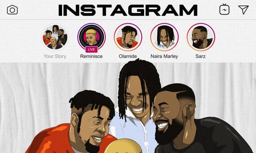 New Music: Reminisce feat. Olamide, Naira Marley & Sarz – Instagram