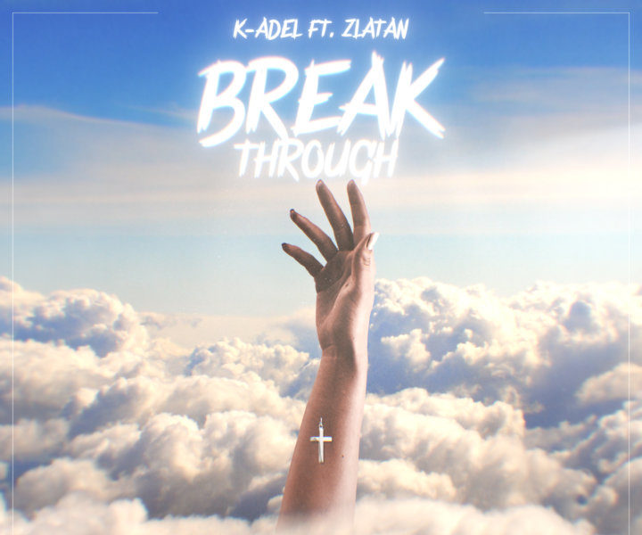 New Music: K-Adel feat. Zlatan – Breakthrough