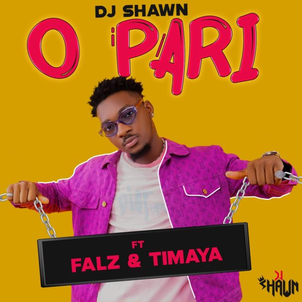 DJ Shawn ft. Falz & Timaya - O Pari