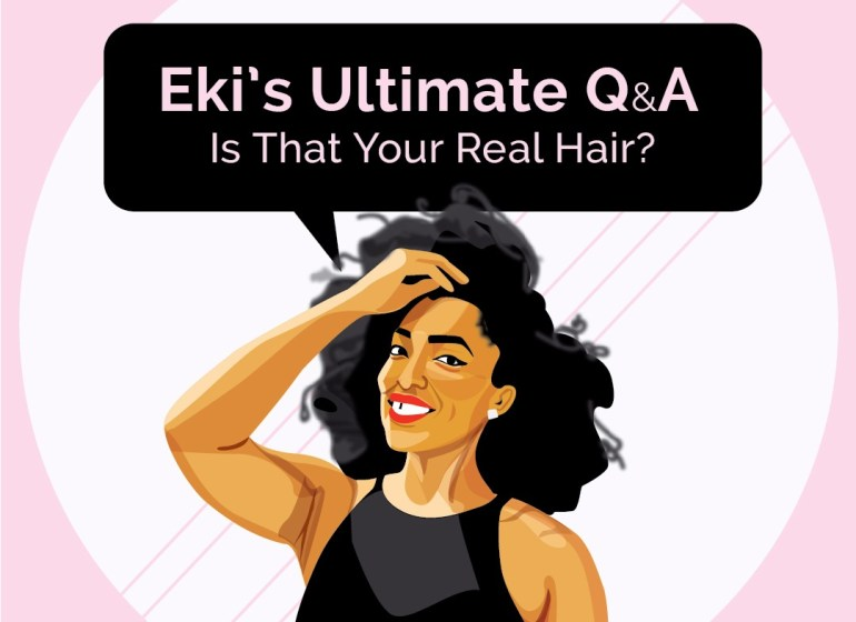 Eki's Ultimate Q & A: Is That Your Real Hair?