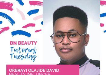 #BNBeautyTutorialTuesday  Okerayi Olajide David | BN Style