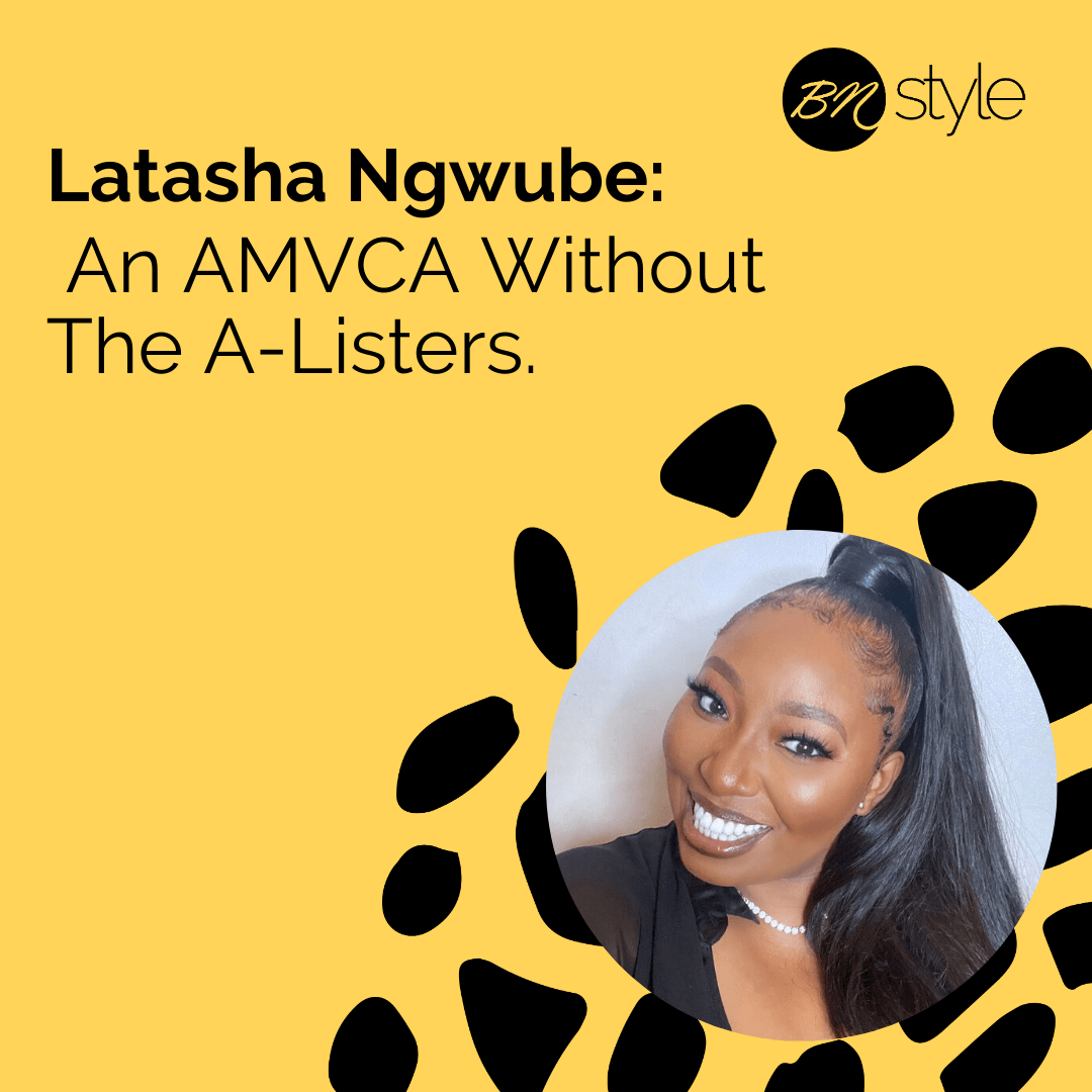 Latasha Ngwube: An AMVCA Without The A-Listers. | BN Style