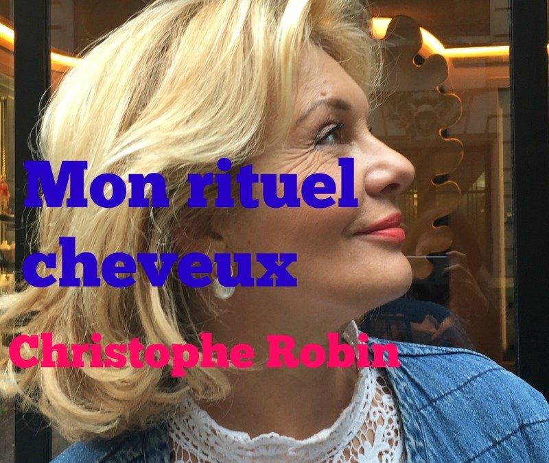 mon rituel cheveux sign christophe robin belles et bien dans votre peau apr s 45 ans. Black Bedroom Furniture Sets. Home Design Ideas