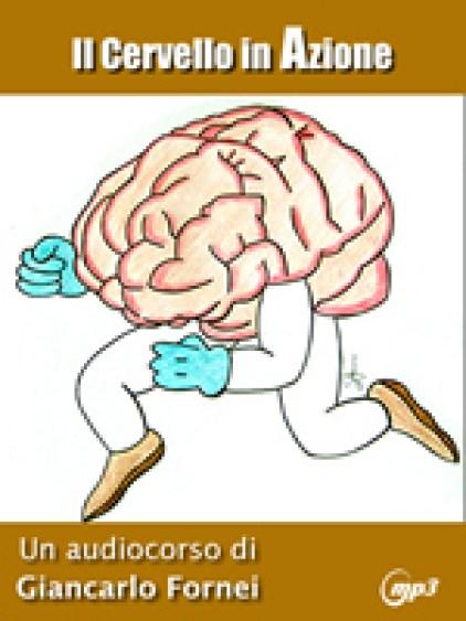 Il Cervello in Azione, l'audio corso in formato Mp3 creato dal coach motivazionale Giancarlo Fornei