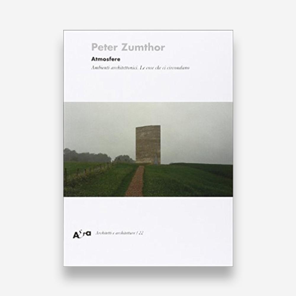 book review: Peter Zumthor, Atmosfere. Ambienti architettonici. Le cose che ci circondano