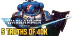 40K: Five Truths of 40K We Learned This Week