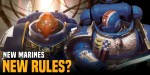 Warhammer 40K: New Rules for New Marines?