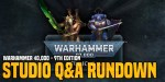 Warhammer 40K: 9th Edition Studio Q&A Rundown