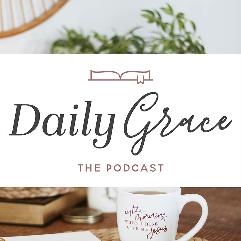 Daily Grace Christian podcast resource for women