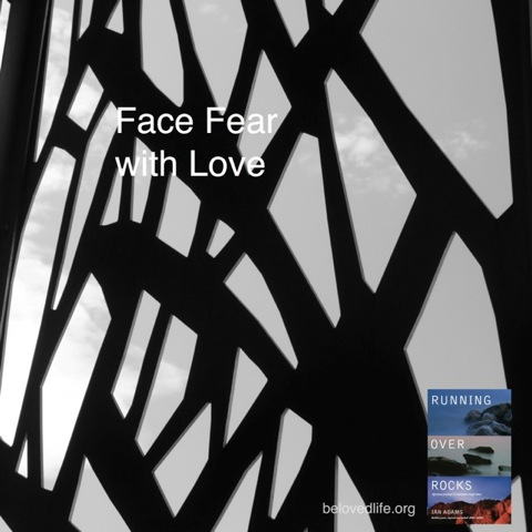beloved life: face fear with love