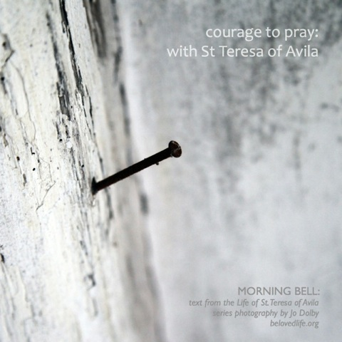 morning bell: courage to pray, with St Teresa of Avila