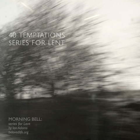 Morning Bell: 40 Temptations - series for Lent