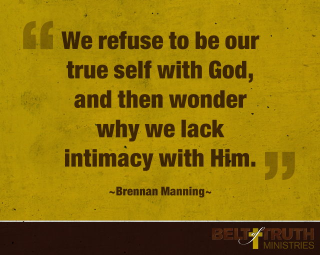 We refuse to be our true self with God, and then wonder why we lack intimacy with Him. Brennan Manning