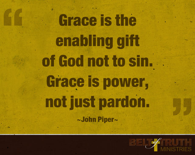 """Grace is the enabling gift of God not to sin. Grace is power, not just pardon."" —John Piper"