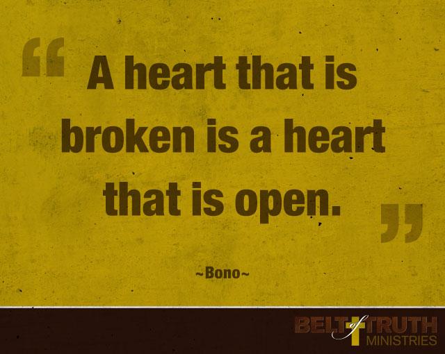 """""""A heart that is broken is a heart that is open."""" —Bono"""
