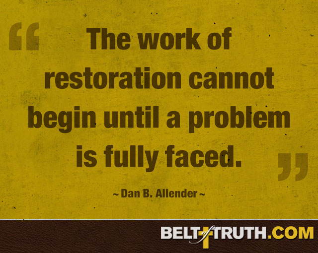 """The work of restoration cannot begin until a problem is fully faced."" ―Dan B. Allender"