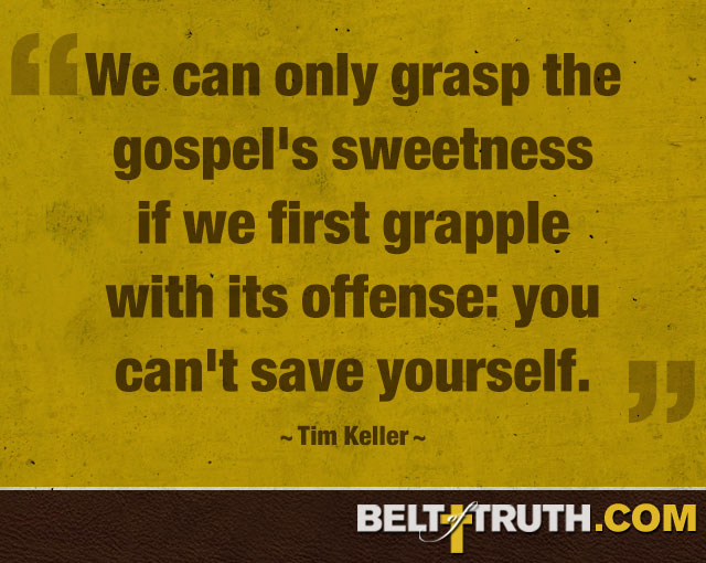 """We can only grasp the gospel's sweetness if we first grapple with its offense - you can't save yourself."" —Tim Keller"