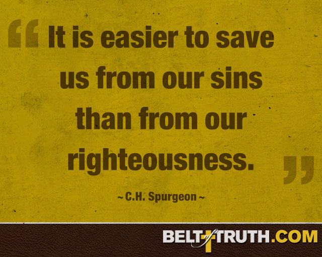 """It is easier to save us from our sins than from our righteousness."" —C.H. Spurgeon"