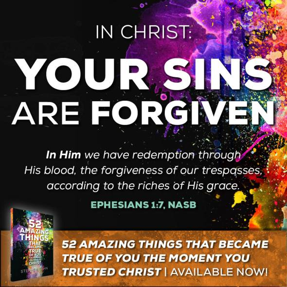 "In Christ: Your Sins Are Forgiven ""In Him we have redemption through His blood, the forgiveness of our trespasses, according to the riches of His grace"" (Ephesians 1:7)."