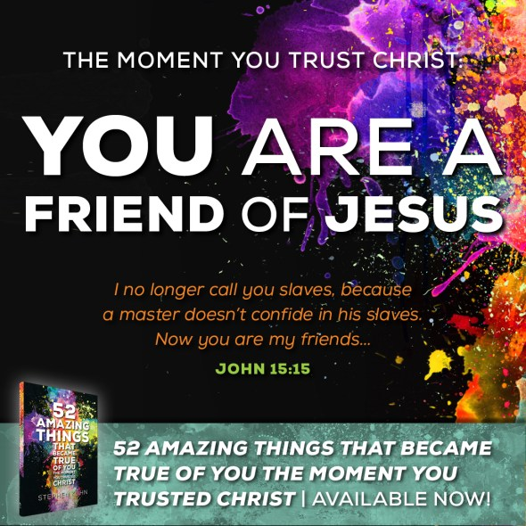Now you are my friends, since I have told you everything the Father told me (John 15:15).