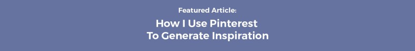 How I Use Pinterest To Generate Inspiration