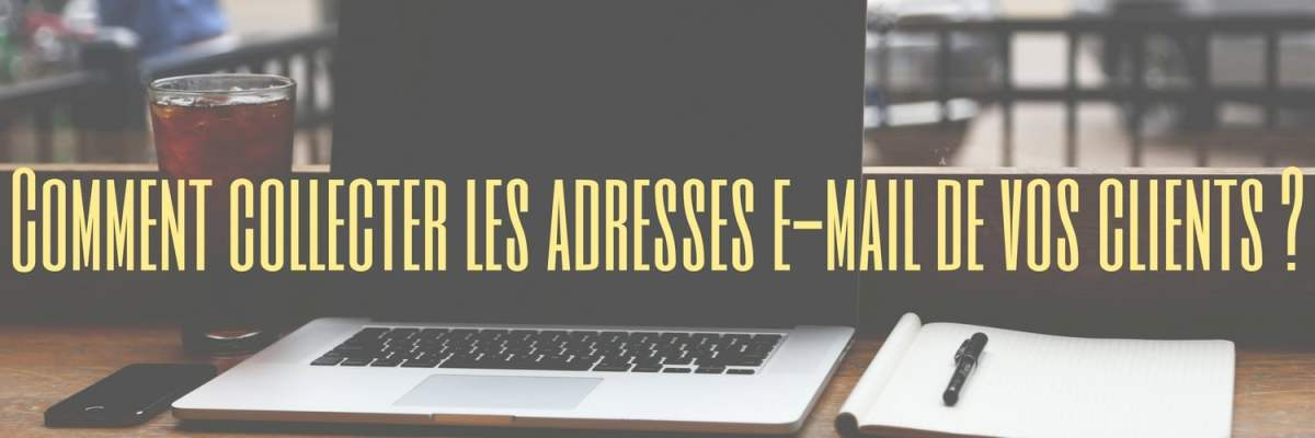 Comment collecter les adresses e-mail de vos clients -