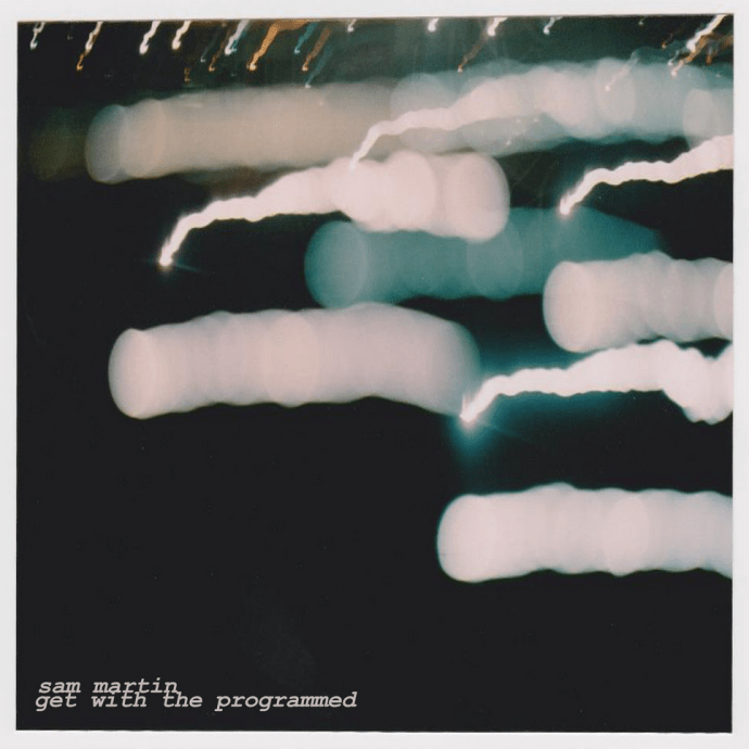 <b><u>Sam Martin - Get With<br>The Programmed</b></u><br><i>(2016, Self)</i><br><small>mix engineer</small>