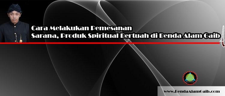 cara mendapatkan dan pesan produk spiritual di benda alam gaib
