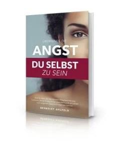 Das neue Buch: Überwinde die Angst du selbst zu sein