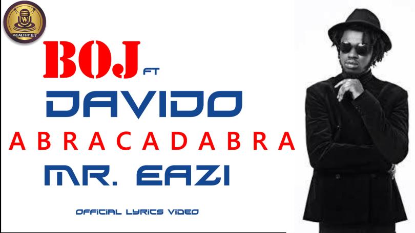 Boj ft Davido - Abracadabra Mr Eazi (Official Lyrics Video)