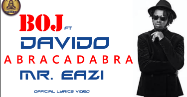 Boj ft Davido - Abracadabra Mr Eazi (Official Lyrics Video)